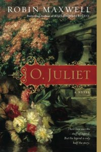 Review: O, Juliet by Robin Maxwell